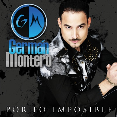 Por Lo Imposible - German Montero