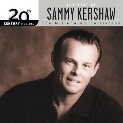 20th Century Masters - The Millennium Collection: The Best of Sammy Kershaw - Sammy Kershaw