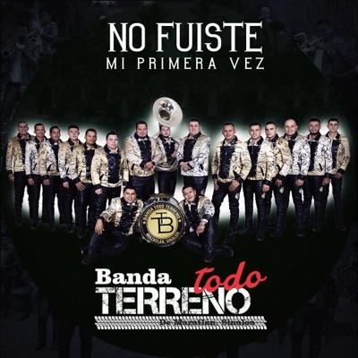 No Fuiste Mi Primera Vez - Single - Banda Todo Terreno