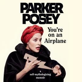 You're on an Airplane: A Self-Mythologizing Memoir (Unabridged) audiobook