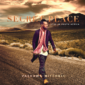 Vashawn Mitchell - Secret Place (Live In South Africa)