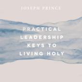 Practical Leadership Keys to Living Holy