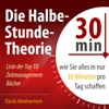 Die Halbe-Stunde-Theorie: Wie Sie alles in nur 30 Minuten pro Tag schaffen [The Half-Hour Theory: How to do it all in just 30 minutes a day] (Unabridged)