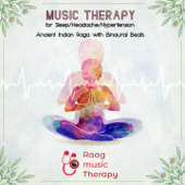 Raag Music Therapy - Music Therapy for Sleep/Headache/Hypertension