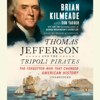 Brian Kilmeade & Don Yaeger - Thomas Jefferson and the Tripoli Pirates: The Forgotten War That Changed American History (Unabridged)  artwork