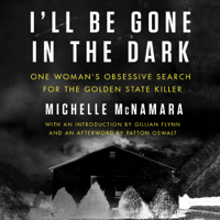 I'll Be Gone in the Dark: One Woman's Obsessive Search for the Golden State Killer (Unabridged) Audio Book