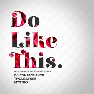 Dj Consequence, Tiwa Savage & Mystro - Do Like This