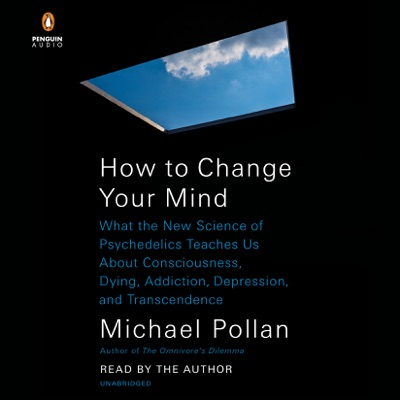 How to Change Your Mind: What the New Science of Psychedelics Teaches Us About Consciousness, Dying, Addiction, Depression, and Transcendence (Unabridged)