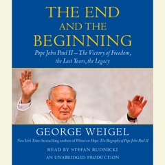 The End and the Beginning: Pope John Paul II -- The Victory of Freedom, the Last Years, the Legacy (Unabridged)