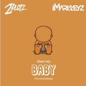 2DLQTZ & iMarkkeyz - Want My Baby #TyreseChallenge