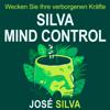 Jose Silva, Philip Miele & Mascha Rabben - Übersetzer - Silva Mind Control: Die universelle Methode zur Steigerung der Kreativität und Leistungsfähigkeit des menschlichen Geistes (Unabridged) Grafik