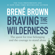 Brené Brown - Braving the Wilderness: The Quest for True Belonging and the Courage to Stand Alone (Unabridged)