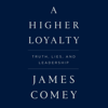 James Comey - A Higher Loyalty: Truth, Lies, and Leadership (Unabridged)  artwork