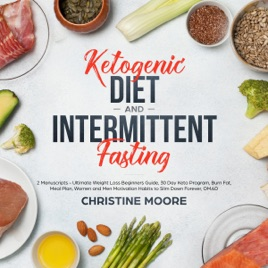 Ketogenic Diet and Intermittent Fasting: 2 Manuscripts: Ultimate Weight  Loss Beginners Guide, 30 Day Keto Program, Burn Fat, Meal Plan, Women and  Men