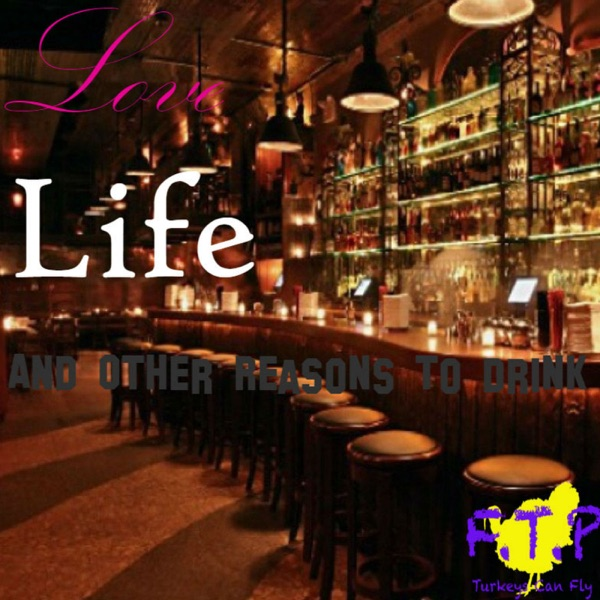 Love, Life, and Other Reasons to Drink