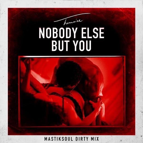 Nobody Else But You (Mastiksoul Dirty Mix) - Single
