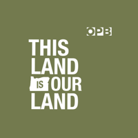 OPB's This Land is Our Land podcast