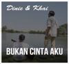 Dinie & Khai - Bukan Cinta Aku artwork