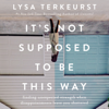 Lysa TerKeurst - It's Not Supposed to Be This Way (Unabridged)  artwork