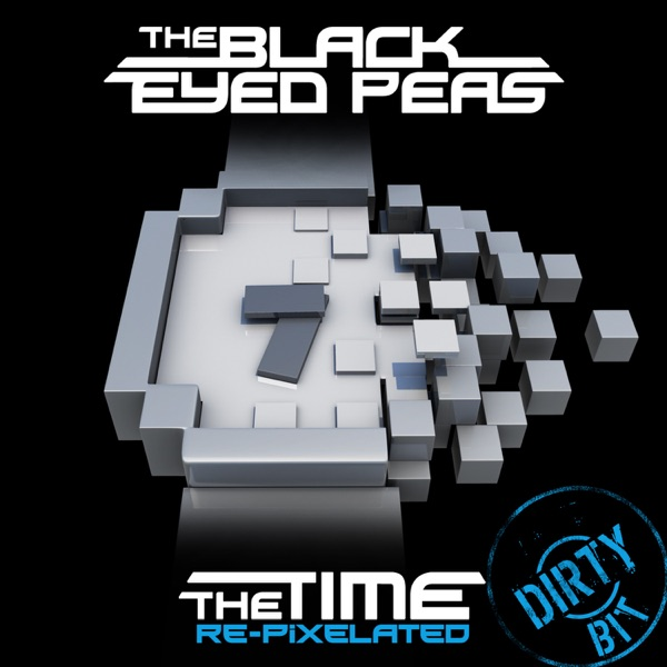 The Time (Dirty Bit) [Re-Pixelated] (Remixes) - EP