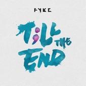 FYKE - Till the End