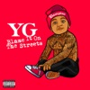 Blame It On the Streets, YG