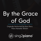 By the Grace of God (Originally Performed by Katy Perry) [Piano Karaoke Version]