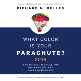 What Color is Your Parachute? 2018: A Practical Manual for Job-Hunters and Career-Changers (Unabridged) audiobook