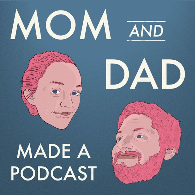 mom and dad made a podcast by mom and dad made a podcast on apple podcasts