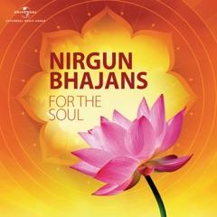 Nirgun Bhajans For the Soul
