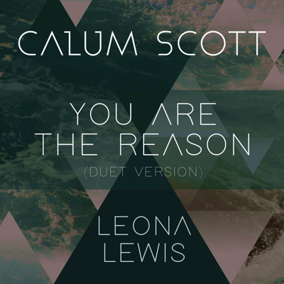 You Are the Reason (Duet Version) - Calum Scott & Leona Lewis song