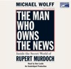 The Man Who Owns the News: Inside the Secret World of Rupert Murdoch (Unabridged) AudioBook Download