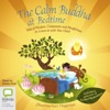 The Calm Buddha at Bedtime: Tales of Wisdom, Compassion and Mindfulness (Unabridged)