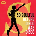 So Soulful: Before Disco Was Disco