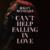 Can't Help Falling in Love - Haley Reinhart