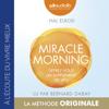 Miracle Morning : Offrez-vous un supplément de vie ! - Hal Elrod