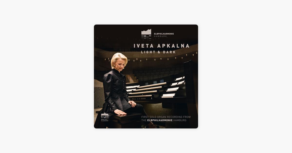 Light & Dark (First Solo Organ Recording from the Elbphilharmonie Hamburg)  by Iveta Apkalna