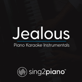 Jealous (Higher Key - Originally Performed by Labrinth) [Piano Karaoke Version]