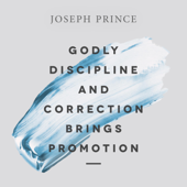 Godly Discipline and Correction Brings Promotion