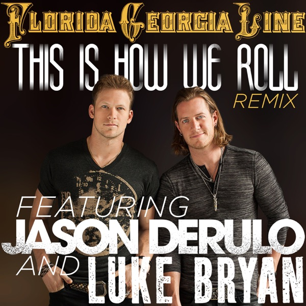 Florida Georgia Line - This Is How We Roll (Remix) [feat. Jason Derulo & Luke Bryan]