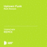 Uptown Funk (TOMACHEK Unofficial Remix) [Mark Ronson] - Single