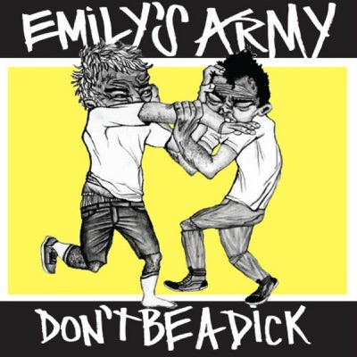 Don't Be a Dick - Emily's Army