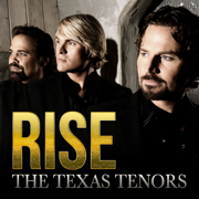 Rise - The Texas Tenors - The Texas Tenors