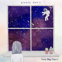 Deep Sky Object - Please Don't artwork