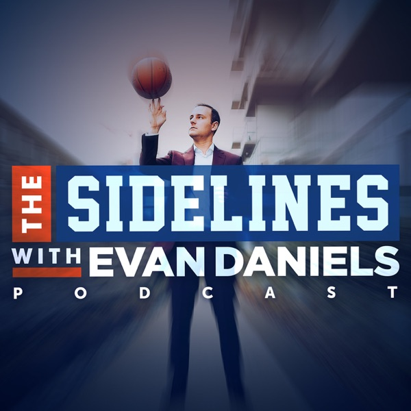 The Sidelines with Evan Daniels | Listen Free on Castbox