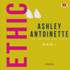 Ashley Antoinette - Ethic II: The Ethic Series, Book 2 (Unabridged)  artwork