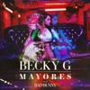 Becky G. & Bad Bunny - Mayores Song Lyrics