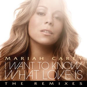 I Want to Know What Love Is (The Remixes) Mp3 Download