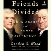 Friends Divided: John Adams and Thomas Jefferson (Unabridged)