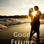 Jerzy tha Prophisee - Good Feelins